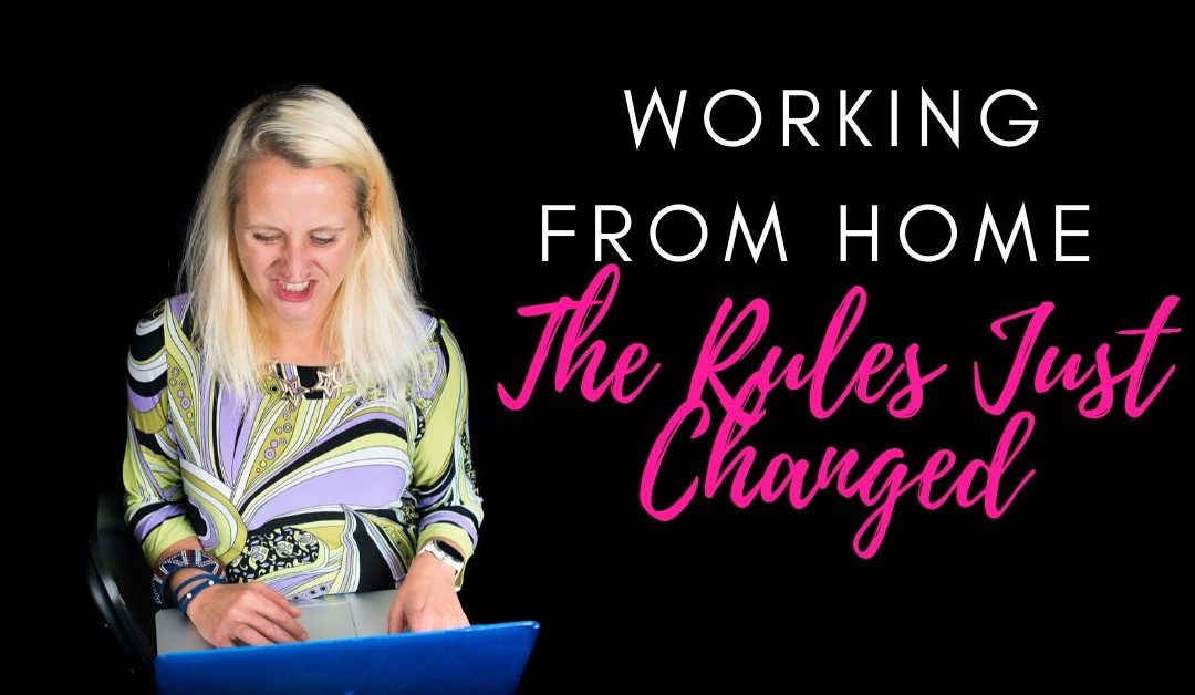Working From Home – The Rules Just Changed