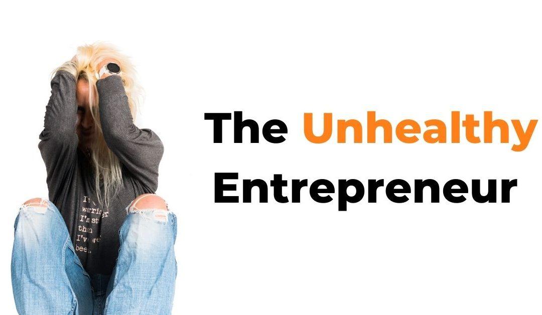 The Unhealthy Entrepreneur