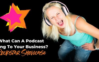 What Will A Podcast Bring To My Business – Rockstar Showcase