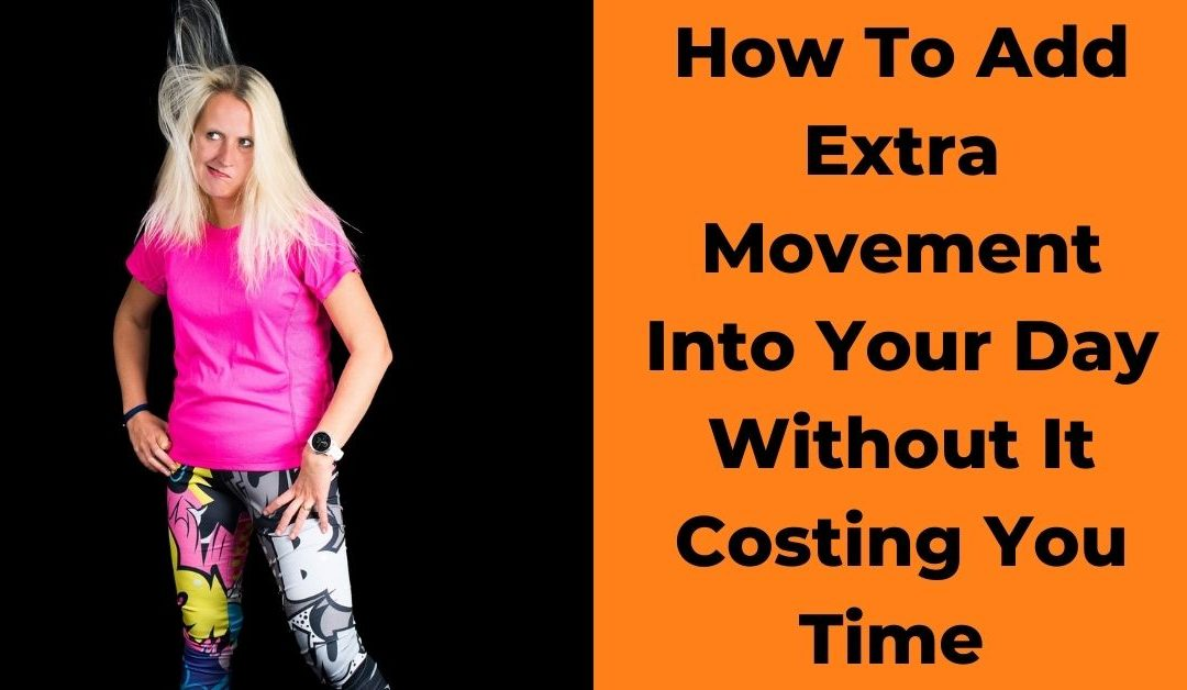 Easy Ways To Add Extra Movement Into Your Day