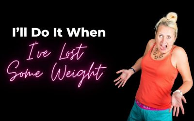 I'll Do It When I've Lost Some Weight